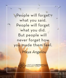 People Will Never Forget How You Made Them Feel - May Angelou